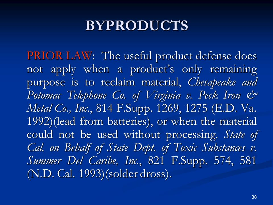 38 BYPRODUCTS PRIOR LAW: The useful product defense does not apply when a products only remaining purpose is to reclaim material, Chesapeake and Potom
