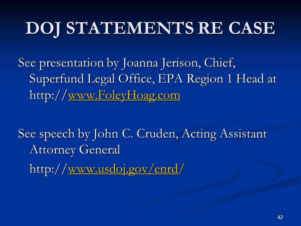 42 DOJ STATEMENTS RE CASE See presentation by Joanna Jerison, Chief, Superfund Legal Office, EPA Region 1 Head at http://www.FoleyHoag.com www.FoleyHoag.com See speech by John C.