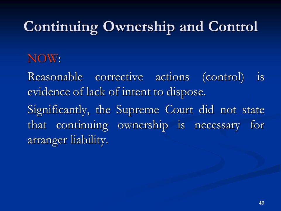 49 Continuing Ownership and Control NOW: Reasonable corrective actions (control) is evidence of lack of intent to dispose. Significantly, the Supreme