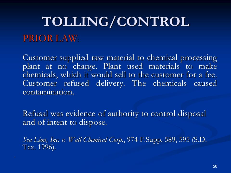 50 TOLLING/CONTROL PRIOR LAW : Customer supplied raw material to chemical processing plant at no charge. Plant used materials to make chemicals, which