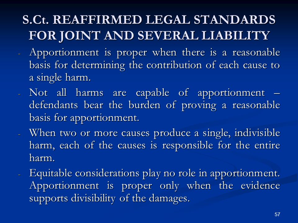 57 S.Ct. REAFFIRMED LEGAL STANDARDS FOR JOINT AND SEVERAL LIABILITY - Apportionment is proper when there is a reasonable basis for determining the con