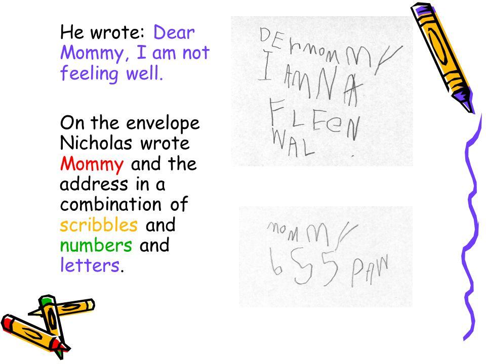He wrote: Dear Mommy, I am not feeling well.