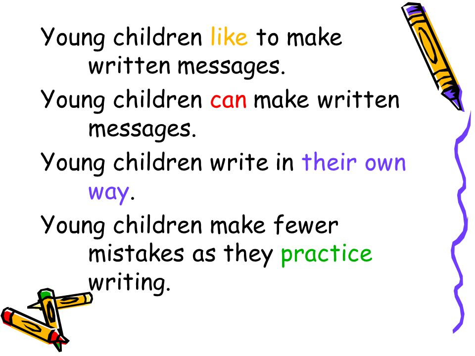 Young children like to make written messages.Young children can make written messages.