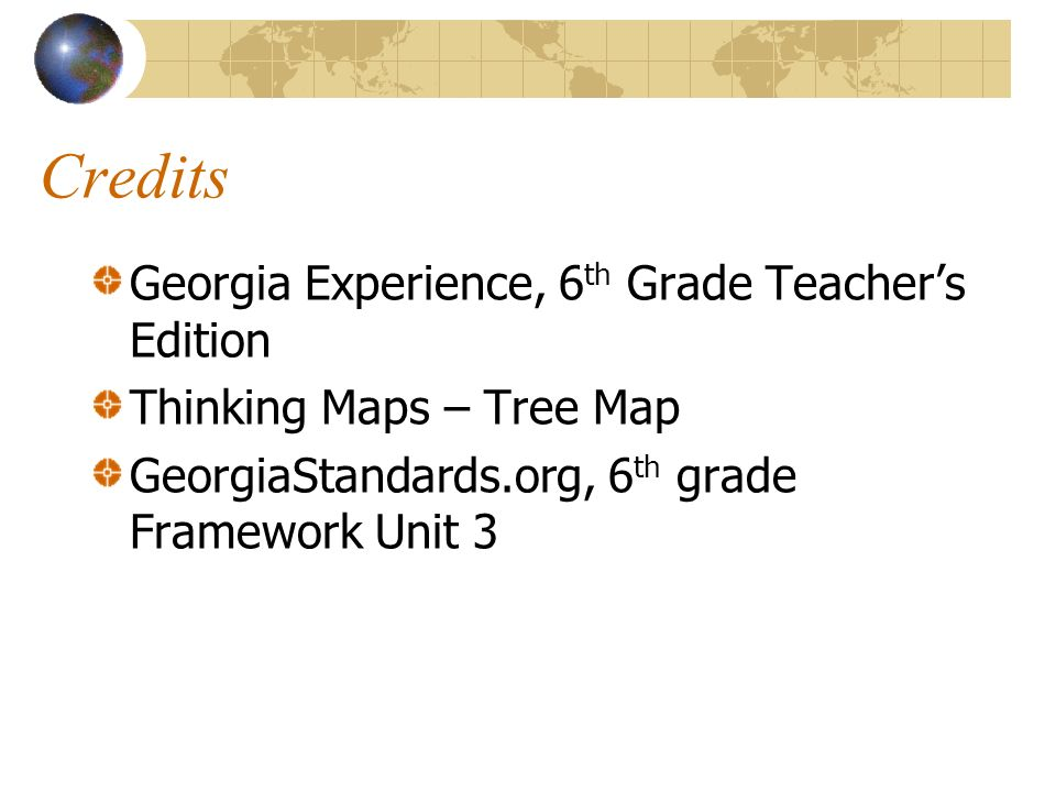 Credits Georgia Experience, 6 th Grade Teachers Edition Thinking Maps – Tree Map GeorgiaStandards.org, 6 th grade Framework Unit 3