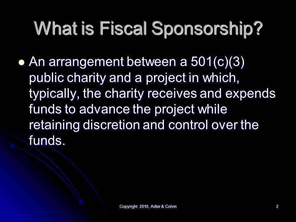 Copyright 2010, Adler & Colvin2 What is Fiscal Sponsorship.