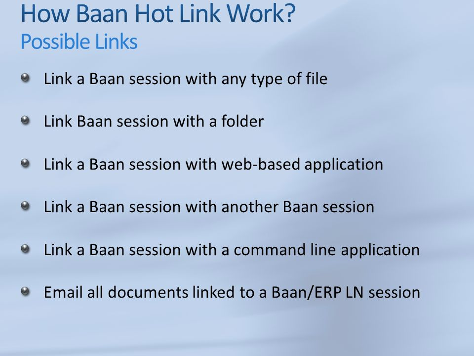 Link a Baan session with any type of file Link Baan session with a folder Link a Baan session with web-based application Link a Baan session with another Baan session Link a Baan session with a command line application Email all documents linked to a Baan/ERP LN session
