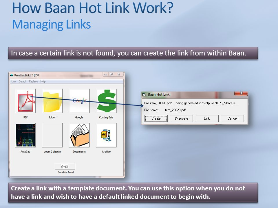 In case a certain link is not found, you can create the link from within Baan. Create a link with a template document. You can use this option when yo