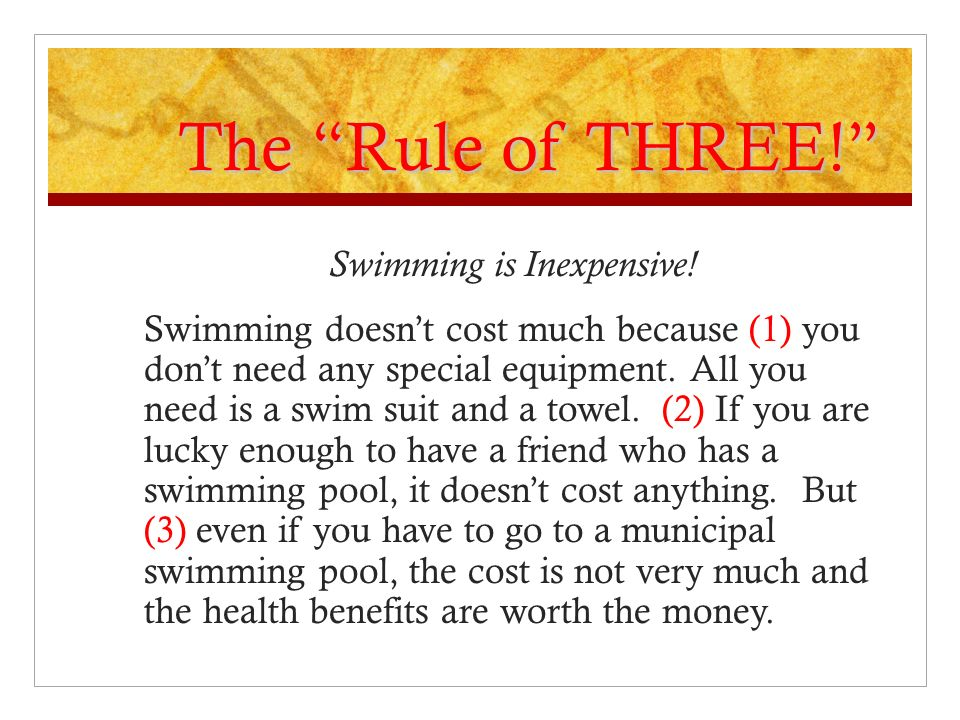 The Rule of THREE! Swimming is Inexpensive! Swimming doesnt cost much because (1) you dont need any special equipment. All you need is a swim suit and