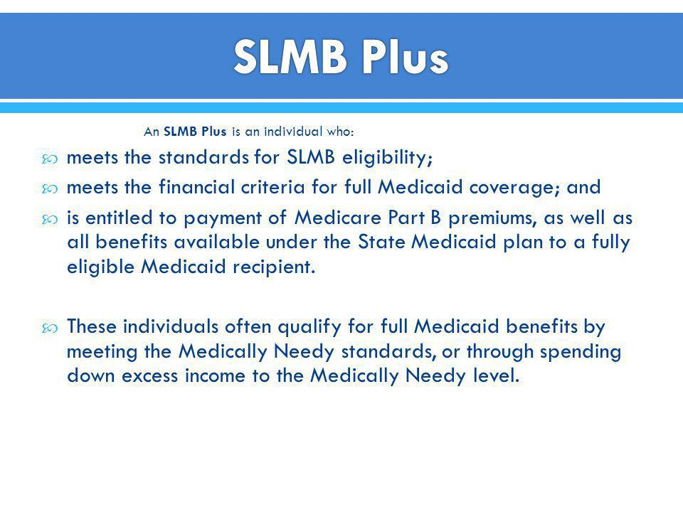 An SLMB Plus is an individual who: meets the standards for SLMB eligibility; meets the financial criteria for full Medicaid coverage; and is entitled