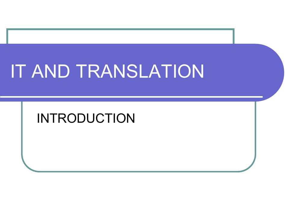 IT AND TRANSLATION INTRODUCTION