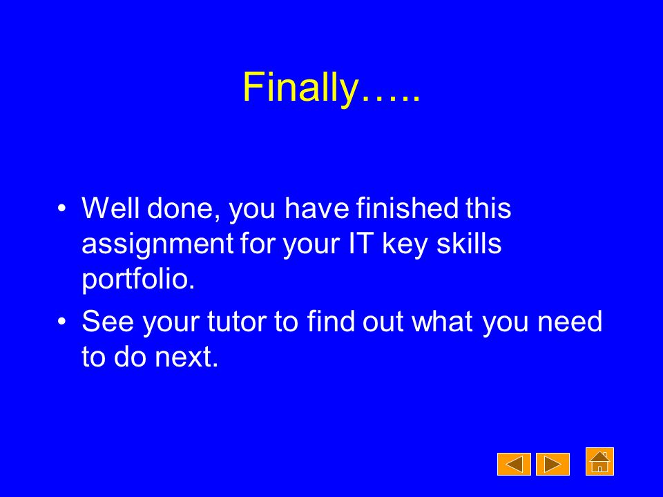 Finally….. Well done, you have finished this assignment for your IT key skills portfolio.