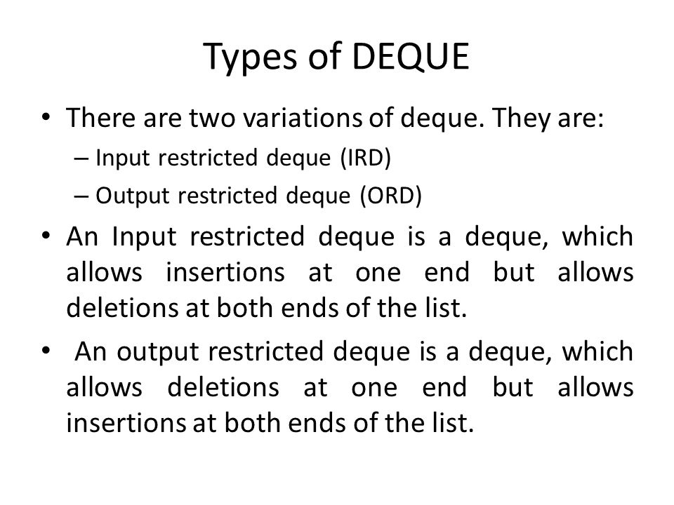 Types of DEQUE There are two variations of deque.