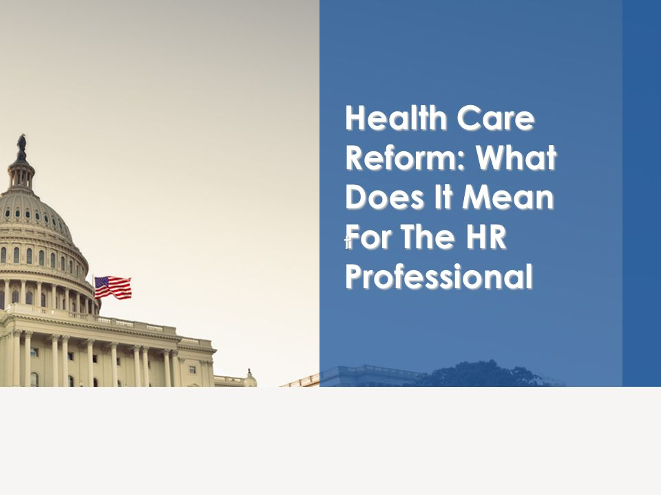 Health Care Reform: What Does It Mean For The HR Professional t