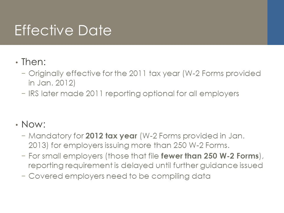 Effective Date Then: Originally effective for the 2011 tax year (W-2 Forms provided in Jan.