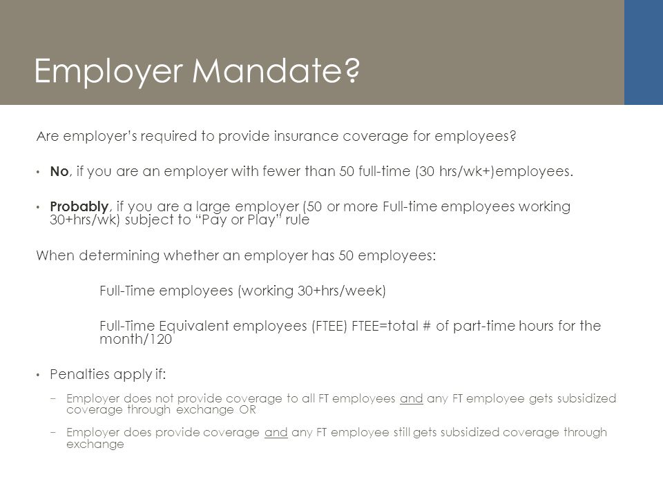 Employer Mandate. Are employers required to provide insurance coverage for employees.