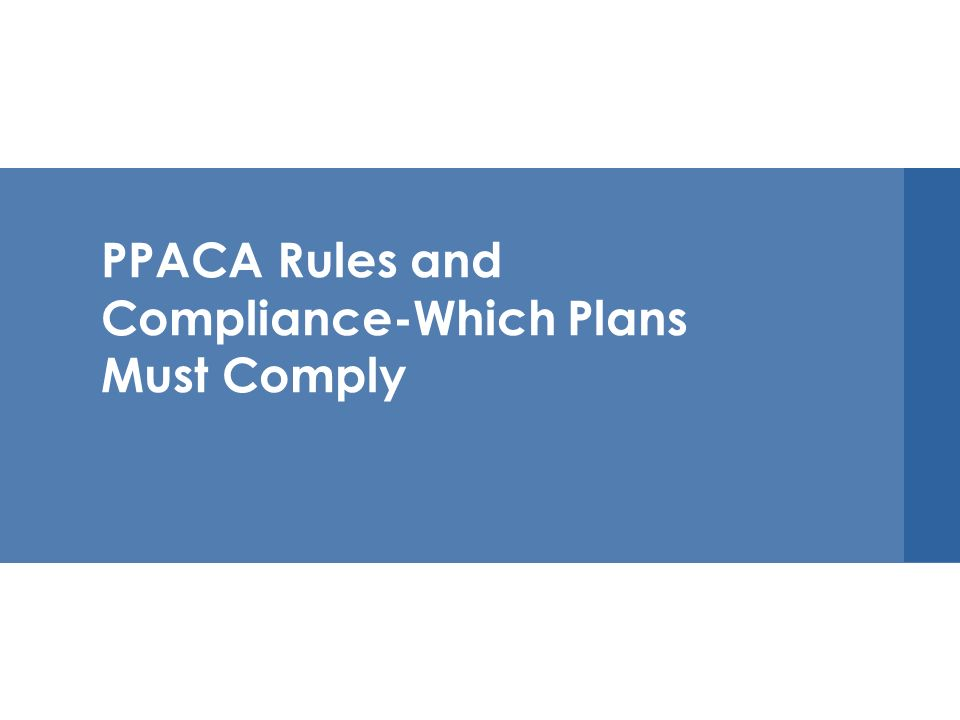 PPACA Rules and Compliance-Which Plans Must Comply