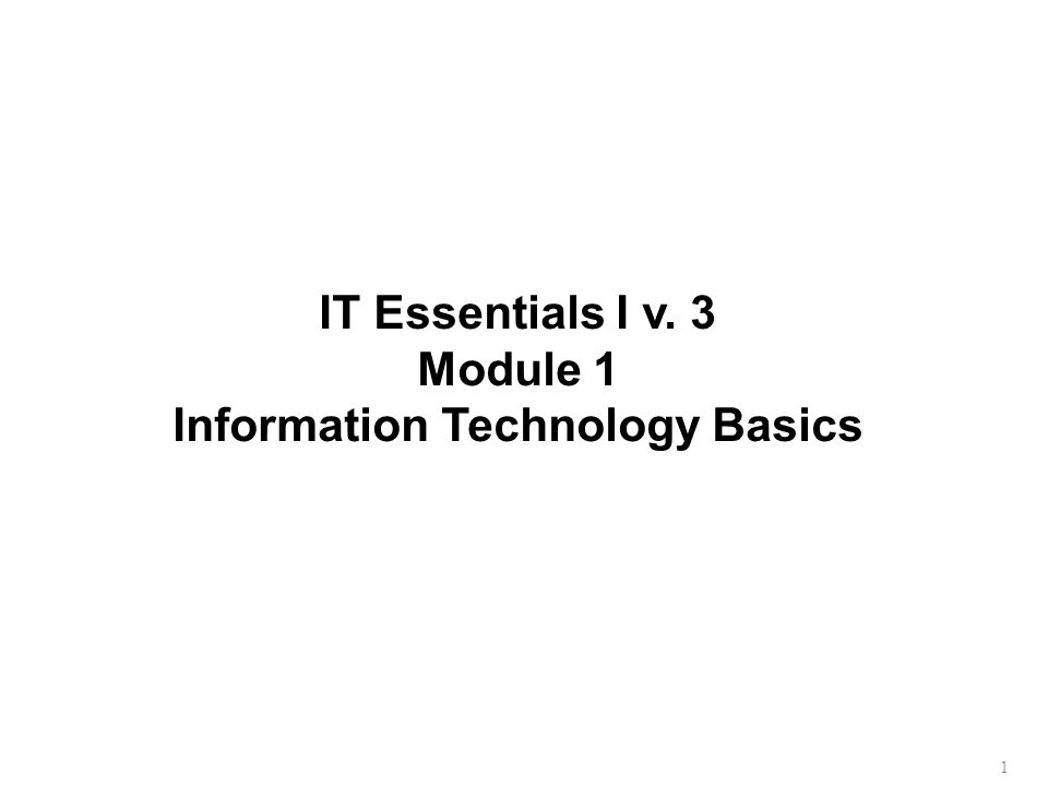 1 IT Essentials I v. 3 Module 1 Information Technology Basics