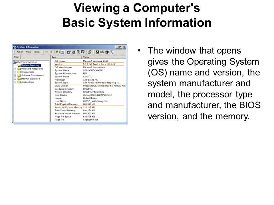Viewing a Computer's Basic System Information The window that opens gives the Operating System (OS) name and version, the system manufacturer and mode