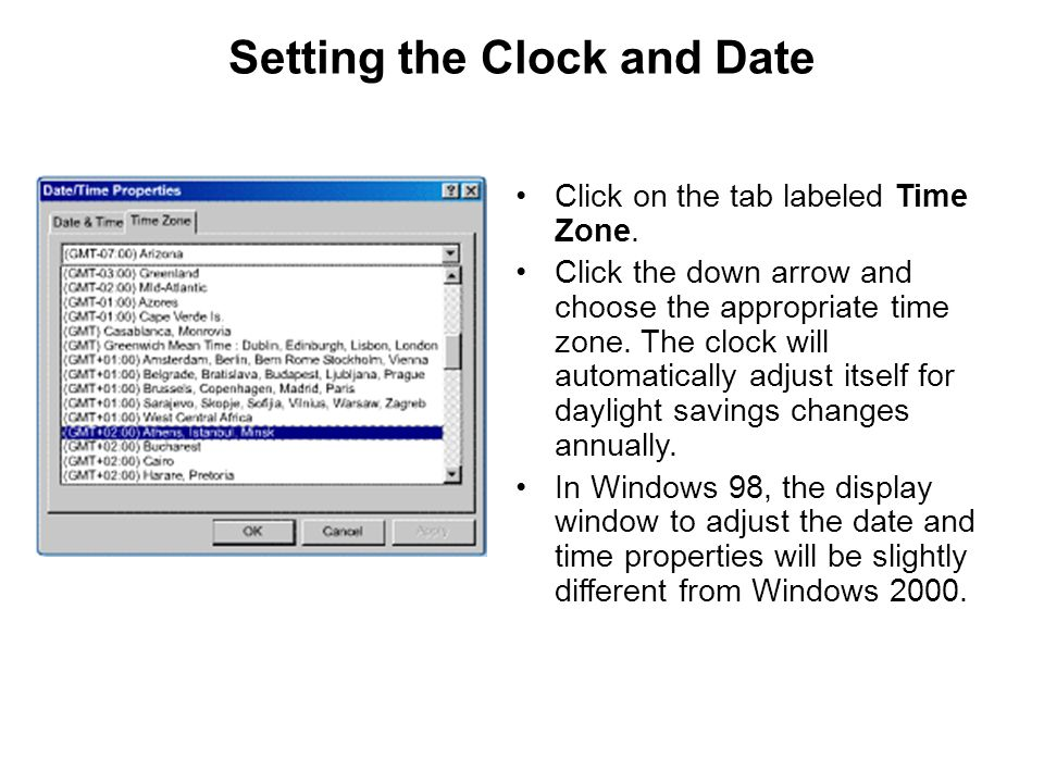 Setting the Clock and Date Click on the tab labeled Time Zone. Click the down arrow and choose the appropriate time zone. The clock will automatically