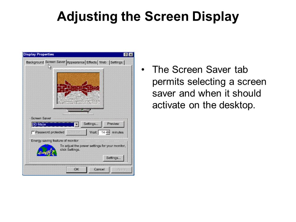 Adjusting the Screen Display The Screen Saver tab permits selecting a screen saver and when it should activate on the desktop.