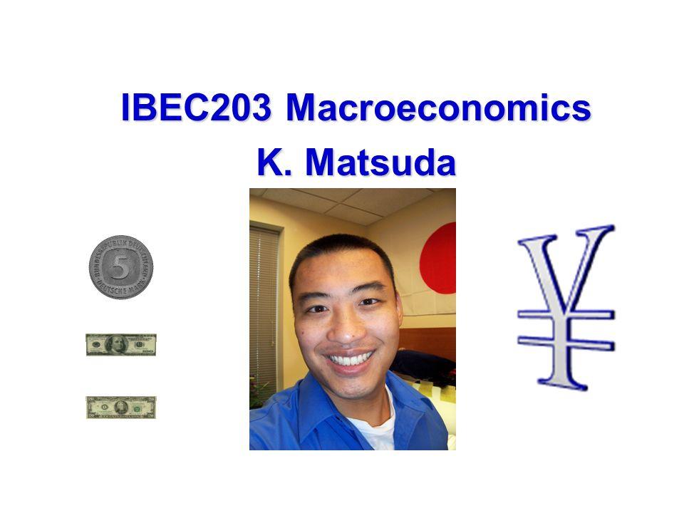 IBEC203 Macroeconomics K. Matsuda