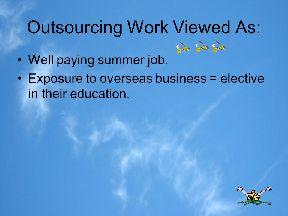 Outsourcing Work Viewed As: Well paying summer job.