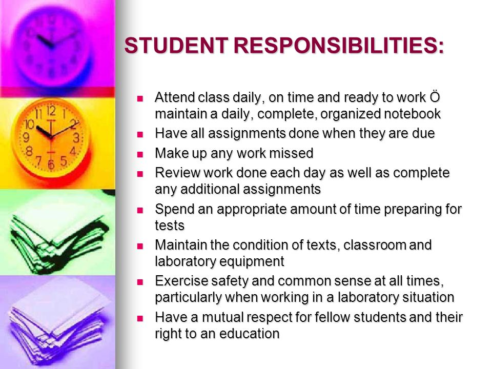 STUDENT RESPONSIBILITIES: Attend class daily, on time and ready to work Ö maintain a daily, complete, organized notebook Attend class daily, on time a