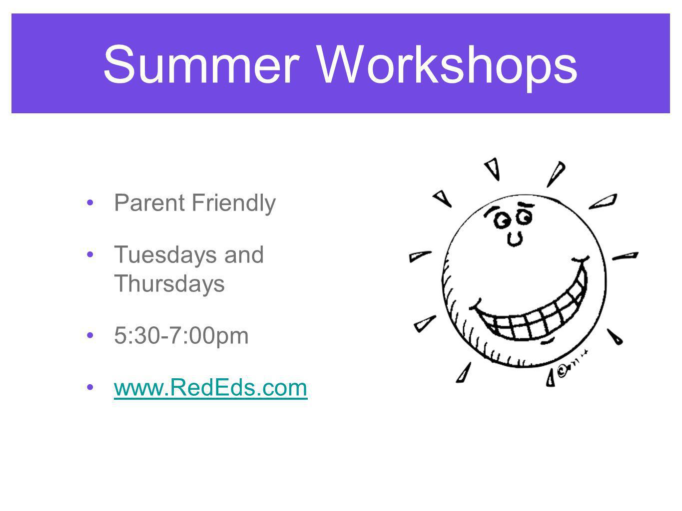 Summer Workshops Parent Friendly Tuesdays and Thursdays 5:30-7:00pm www.RedEds.com