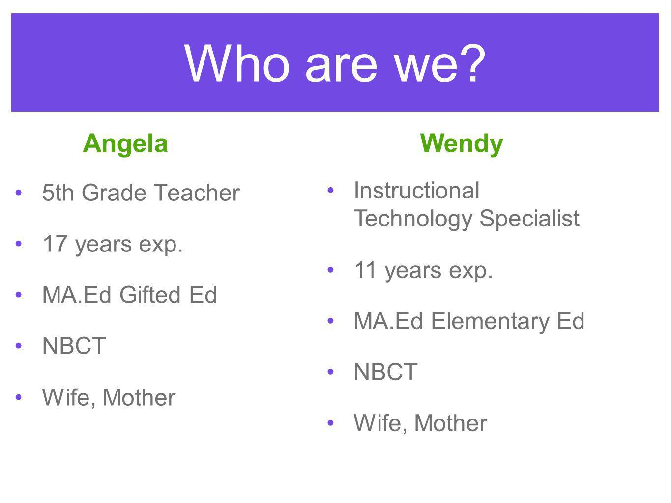 Who are we. 5th Grade Teacher 17 years exp.
