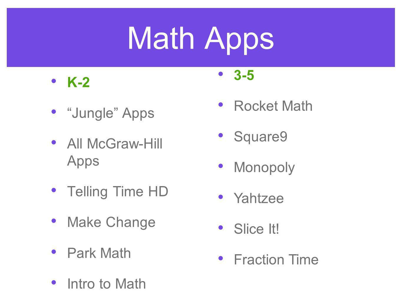 Math Apps K-2 Jungle Apps All McGraw-Hill Apps Telling Time HD Make Change Park Math Intro to Math 3-5 Rocket Math Square9 Monopoly Yahtzee Slice It.