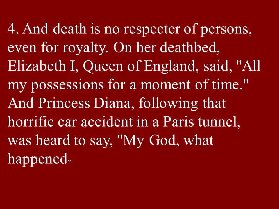4. And death is no respecter of persons, even for royalty.