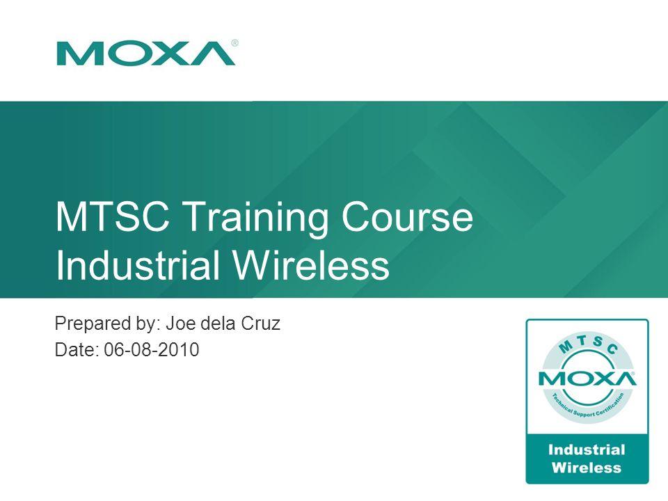 MTSC Training Course Industrial Wireless Prepared by: Joe dela Cruz Date: 06-08-2010