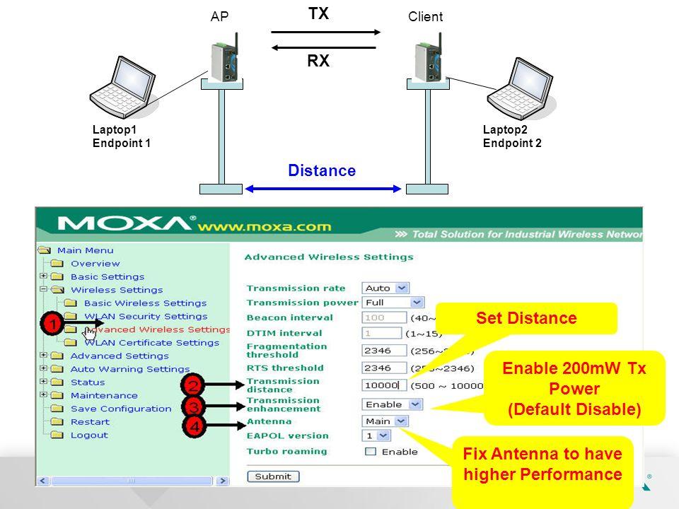 APClient Distance TX RX Laptop1 Endpoint 1 Laptop2 Endpoint 2 Enable 200mW Tx Power (Default Disable) Set Distance Fix Antenna to have higher Performa