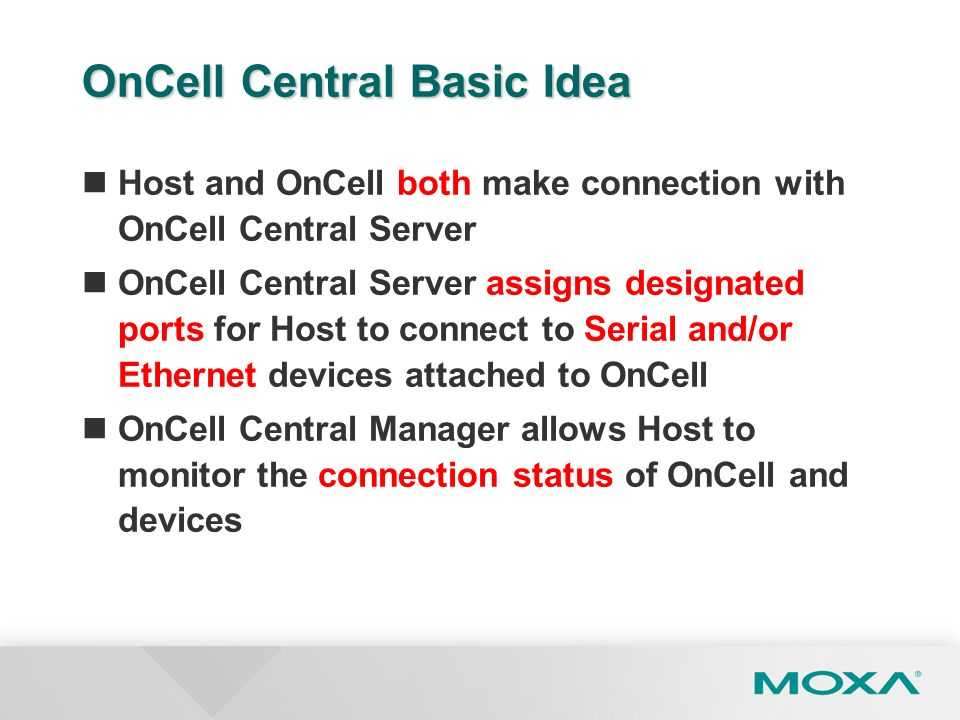 OnCell Central Basic Idea Host and OnCell both make connection with OnCell Central Server OnCell Central Server assigns designated ports for Host to c