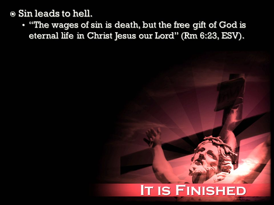 It is Finished It is Finished Sin leads to hell.Sin leads to hell.