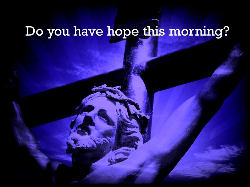 It is Finished It is Finished Do you have hope this morning?