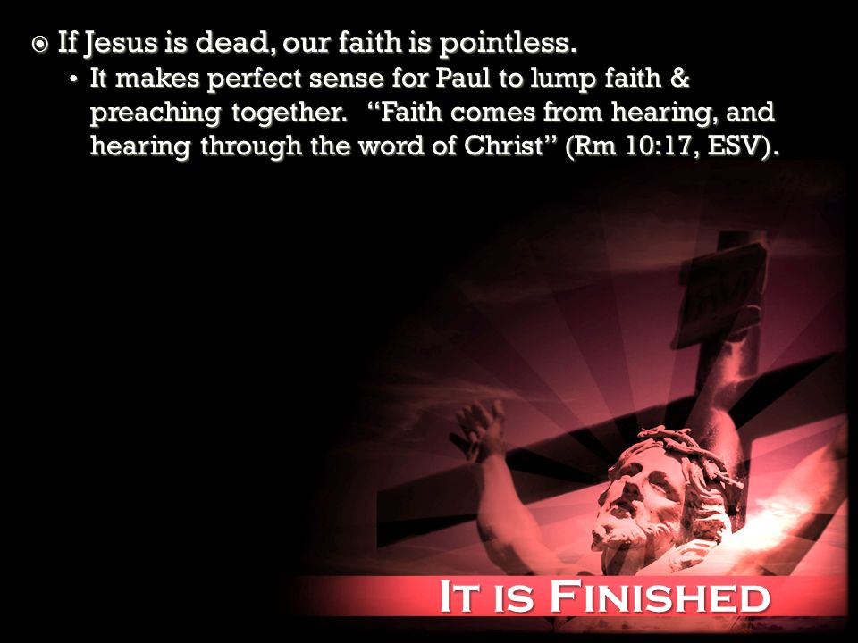 It is Finished It is Finished If Jesus is dead, our faith is pointless.