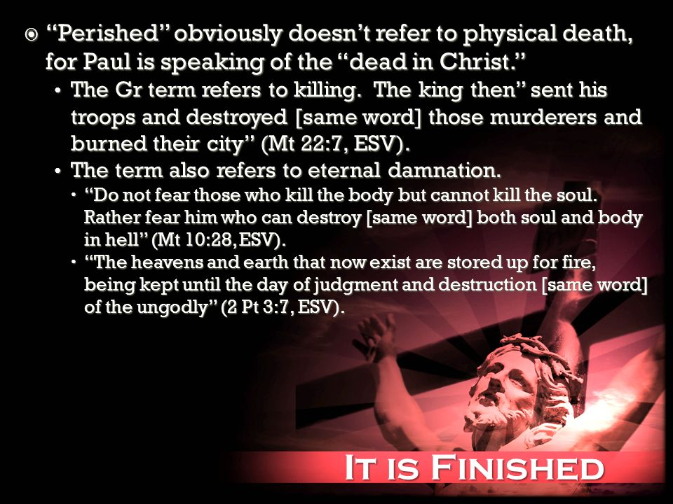 It is Finished It is Finished Perished obviously doesnt refer to physical death, for Paul is speaking of the dead in Christ.