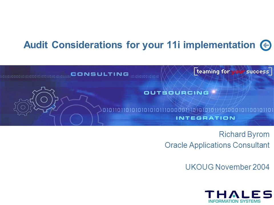 Audit Considerations for your 11i implementation Richard Byrom Oracle Applications Consultant UKOUG November 2004