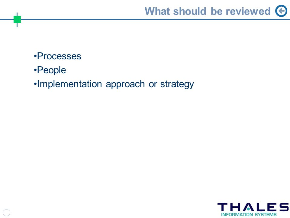 What should be reviewed Processes People Implementation approach or strategy