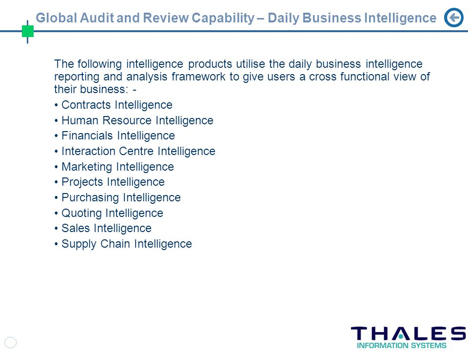 The following intelligence products utilise the daily business intelligence reporting and analysis framework to give users a cross functional view of their business: - Contracts Intelligence Human Resource Intelligence Financials Intelligence Interaction Centre Intelligence Marketing Intelligence Projects Intelligence Purchasing Intelligence Quoting Intelligence Sales Intelligence Supply Chain Intelligence