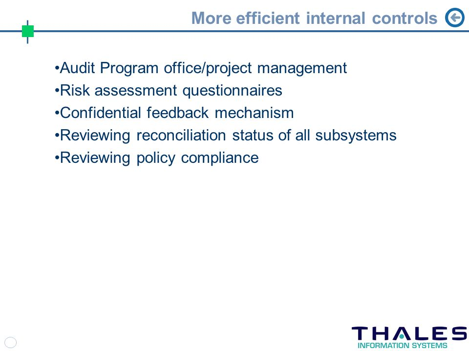 More efficient internal controls Audit Program office/project management Risk assessment questionnaires Confidential feedback mechanism Reviewing reconciliation status of all subsystems Reviewing policy compliance