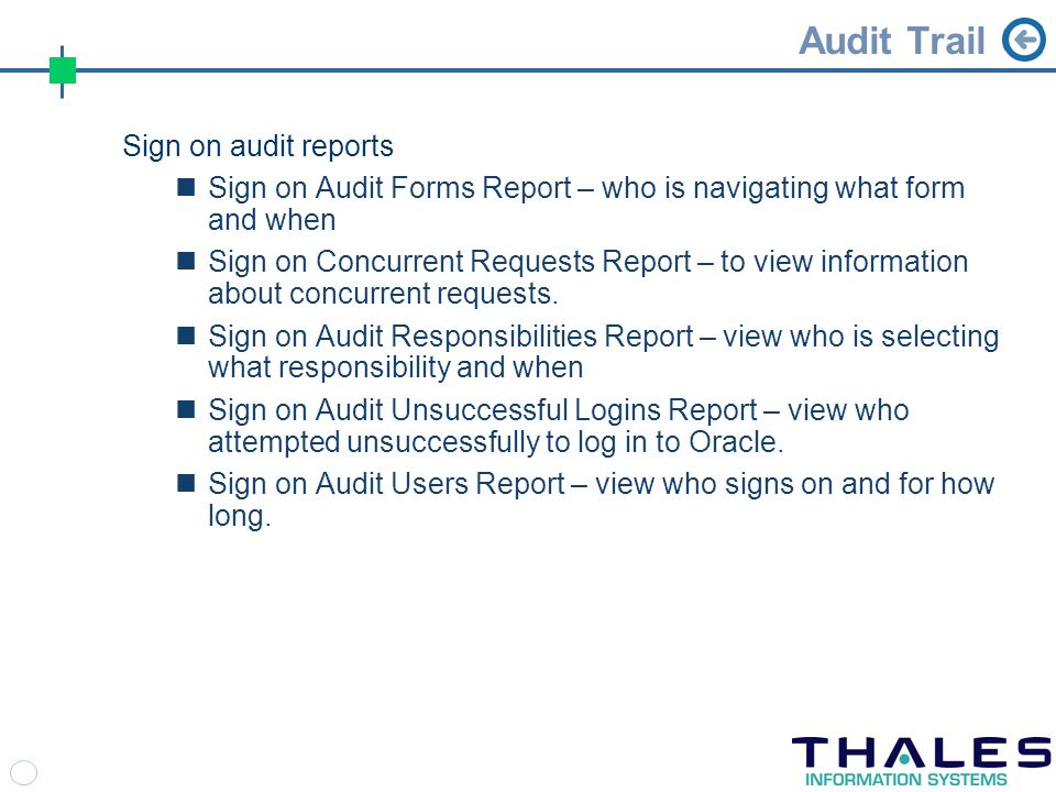 Audit Trail Sign on audit reports Sign on Audit Forms Report – who is navigating what form and when Sign on Concurrent Requests Report – to view information about concurrent requests.