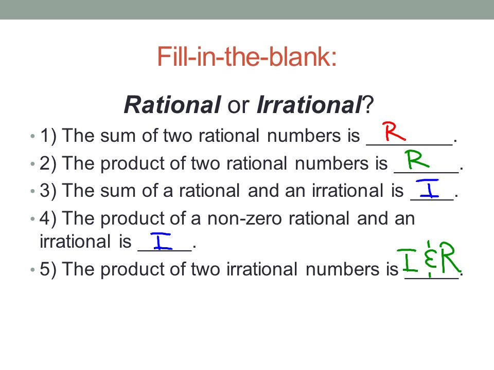 Fill-in-the-blank: Rational or Irrational? 1) The sum of two rational numbers is ________. 2) The product of two rational numbers is ______. 3) The su