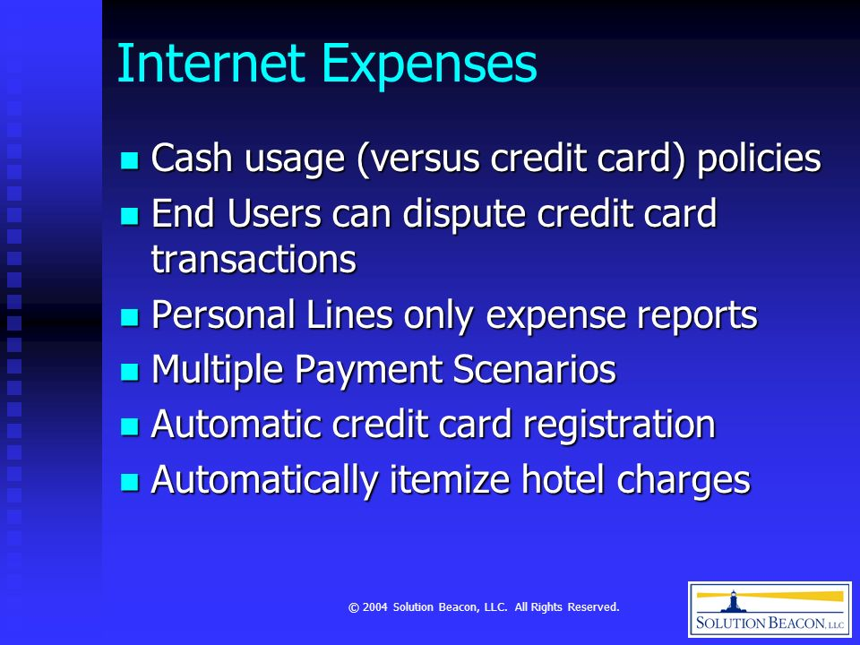 © 2004 Solution Beacon, LLC. All Rights Reserved. Internet Expenses Cash usage (versus credit card) policies Cash usage (versus credit card) policies