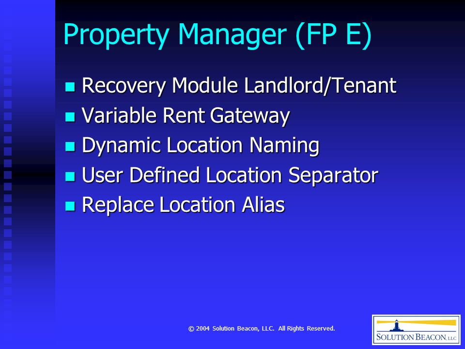 © 2004 Solution Beacon, LLC. All Rights Reserved. Property Manager (FP E) Recovery Module Landlord/Tenant Recovery Module Landlord/Tenant Variable Ren