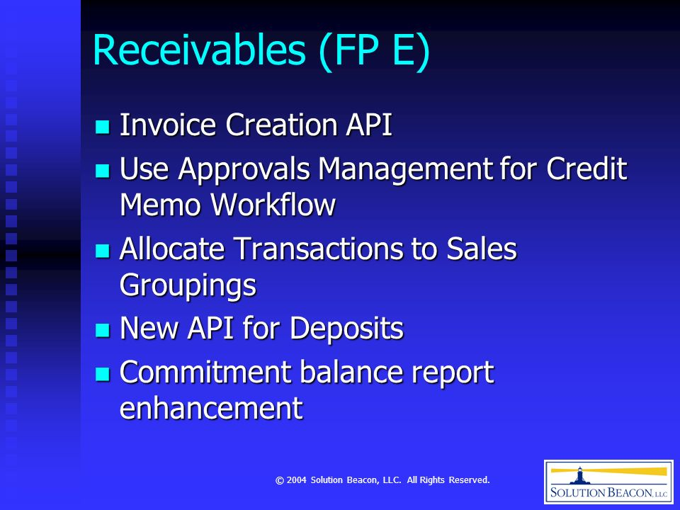 © 2004 Solution Beacon, LLC. All Rights Reserved. Receivables (FP E) Invoice Creation API Invoice Creation API Use Approvals Management for Credit Mem