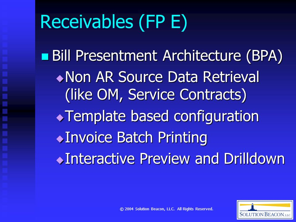 © 2004 Solution Beacon, LLC. All Rights Reserved. Receivables (FP E) Bill Presentment Architecture (BPA) Bill Presentment Architecture (BPA) Non AR So