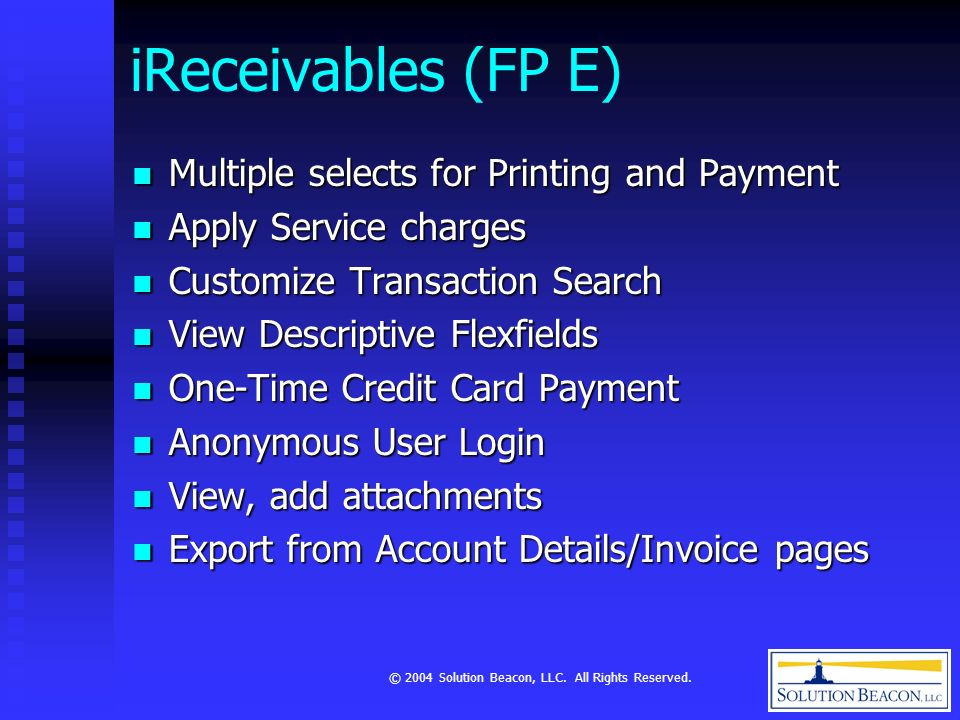 © 2004 Solution Beacon, LLC. All Rights Reserved. iReceivables (FP E) Multiple selects for Printing and Payment Multiple selects for Printing and Paym