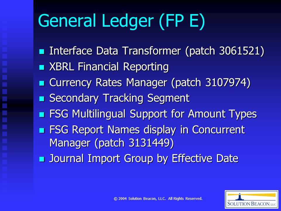 © 2004 Solution Beacon, LLC. All Rights Reserved. General Ledger (FP E) Interface Data Transformer (patch 3061521) Interface Data Transformer (patch 3